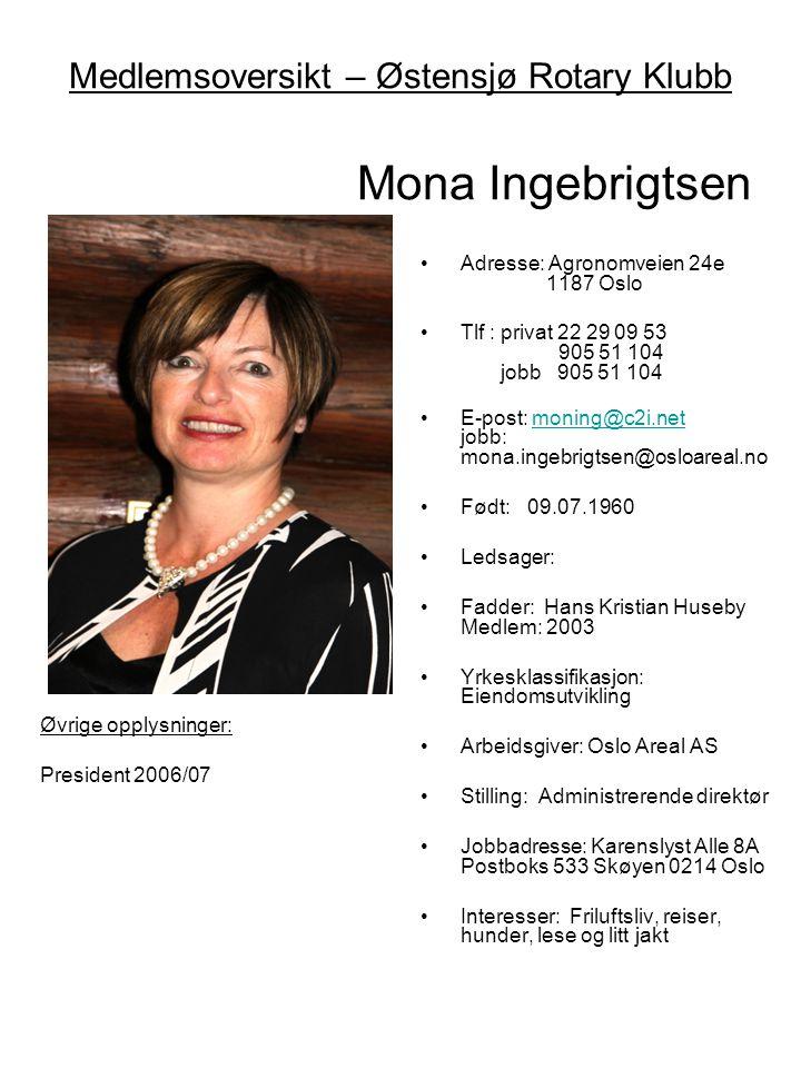 Medlemsoversikt – Østensjø Rotary Klubb Mona Ingebrigtsen •Adresse: Agronomveien 24e 1187 Oslo •Tlf : privat 22 29 09 53 905 51 104 jobb 905 51 104 •E