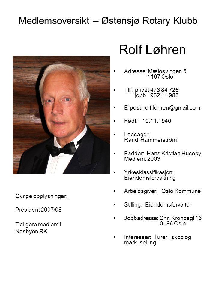Medlemsoversikt – Østensjø Rotary Klubb Rolf Løhren •Adresse: Mælosvingen 3 1167 Oslo •Tlf : privat 473 84 726 jobb 952 11 983 •E-post: rolf.lohren@gm
