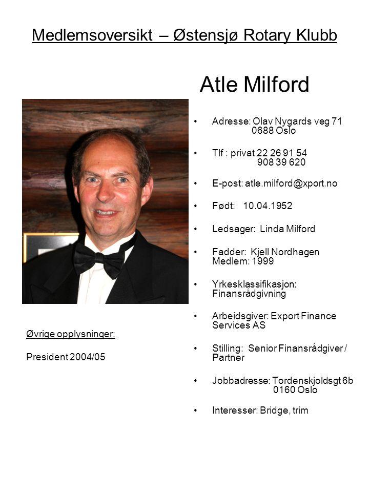 Medlemsoversikt – Østensjø Rotary Klubb Atle Milford •Adresse: Olav Nygards veg 71 0688 Oslo •Tlf : privat 22 26 91 54 908 39 620 •E-post: atle.milfor