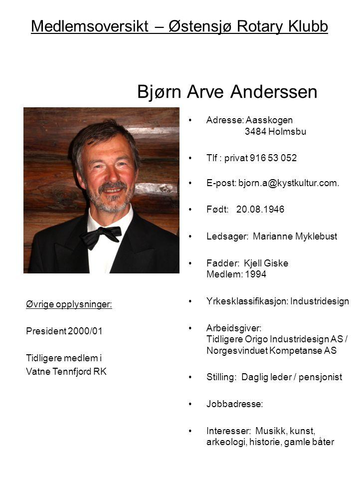 Medlemsoversikt – Østensjø Rotary Klubb Roar Telje •Adresse: Stormyrveien 5 0672 Oslo •Tlf : privat 22 27 18 11 901 16 595 •E-post: rtelje@broadpark.no •Født:06.05.1944 •Ledsager: Sissel Telje •Fadder: Hans Kristian Huseby Medlem: 2009 •Yrkesklassifikasjon: Anleggsmaskiner •Arbeidsgiver: Tidligere Volvo, Rote Consult Ltd •Stilling: Direktør / pensjonist •Jobbadresse: Stormyrveien 5 0672 Oslo •Interesser: Friluftsliv, jakt Øvrige opplysninger: