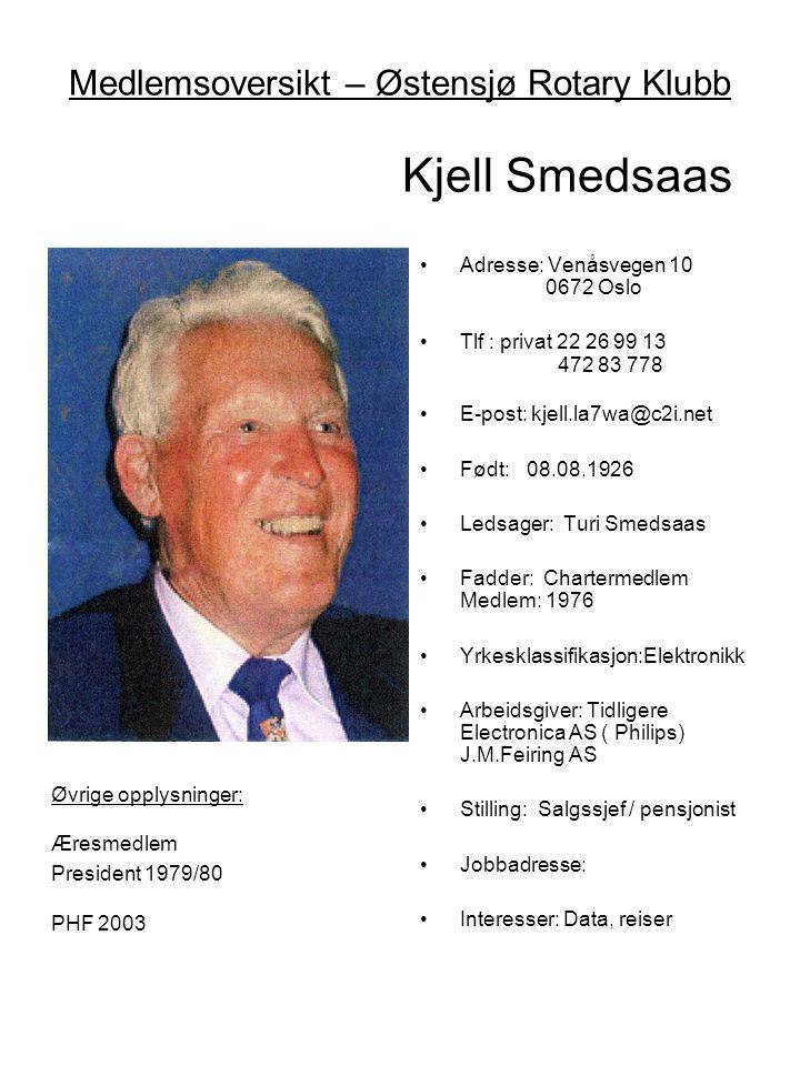 Medlemsoversikt – Østensjø Rotary Klubb Kjell Smedsaas •Adresse: Venåsvegen 10 0672 Oslo •Tlf : privat 22 26 99 13 472 83 778 •E-post: kjell.la7wa@c2i