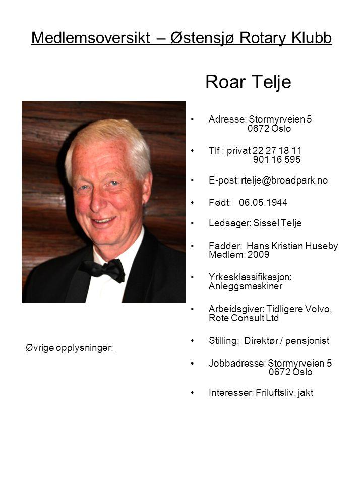 Medlemsoversikt – Østensjø Rotary Klubb Roar Telje •Adresse: Stormyrveien 5 0672 Oslo •Tlf : privat 22 27 18 11 901 16 595 •E-post: rtelje@broadpark.n