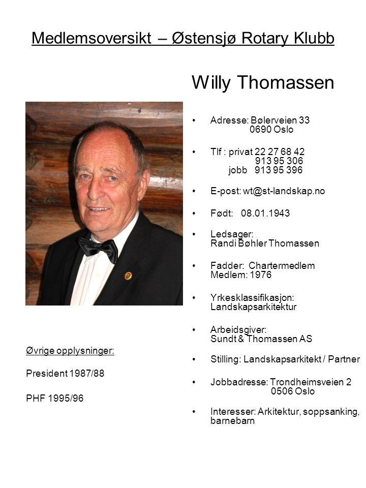 Medlemsoversikt – Østensjø Rotary Klubb Willy Thomassen •Adresse: Bølerveien 33 0690 Oslo •Tlf : privat 22 27 68 42 913 95 306 jobb 913 95 396 •E-post