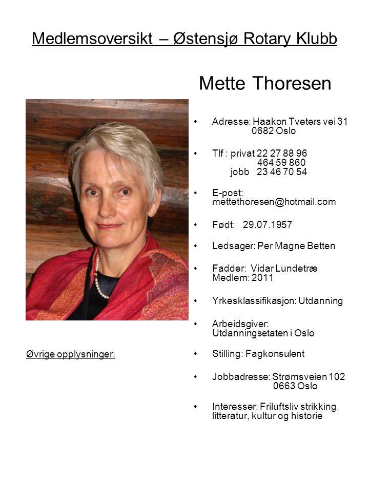 Medlemsoversikt – Østensjø Rotary Klubb Mette Thoresen •Adresse: Haakon Tveters vei 31 0682 Oslo •Tlf : privat 22 27 88 96 464 59 860 jobb 23 46 70 54