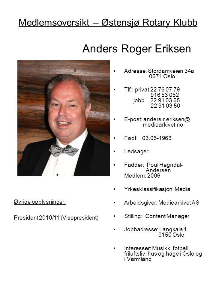 Medlemsoversikt – Østensjø Rotary Klubb Anders Roger Eriksen •Adresse: Stordamveien 34a 0671 Oslo •Tlf : privat 22 76 07 79 916 53 052 jobb 22 91 03 6