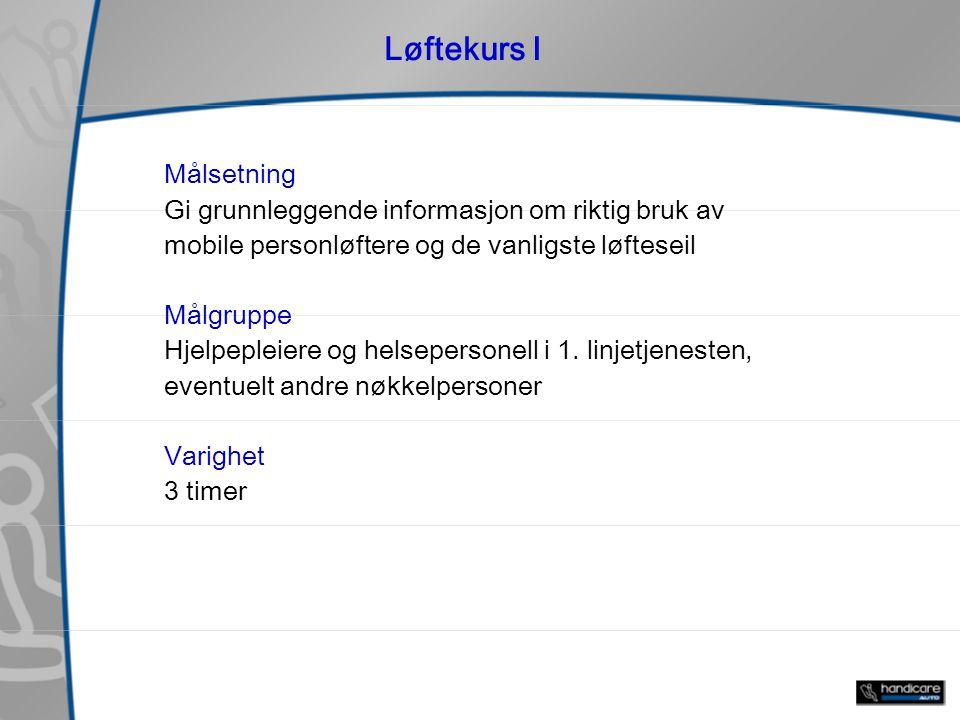 Løftekurs I Målsetning Gi grunnleggende informasjon om riktig bruk av mobile personløftere og de vanligste løfteseil Målgruppe Hjelpepleiere og helsepersonell i 1.