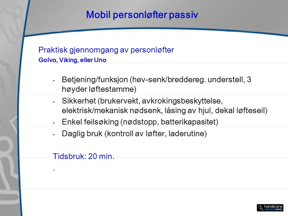 Mobil personløfter passiv Praktisk gjennomgang av personløfter Golvo, Viking, eller Uno - Betjening/funksjon (hev-senk/breddereg.
