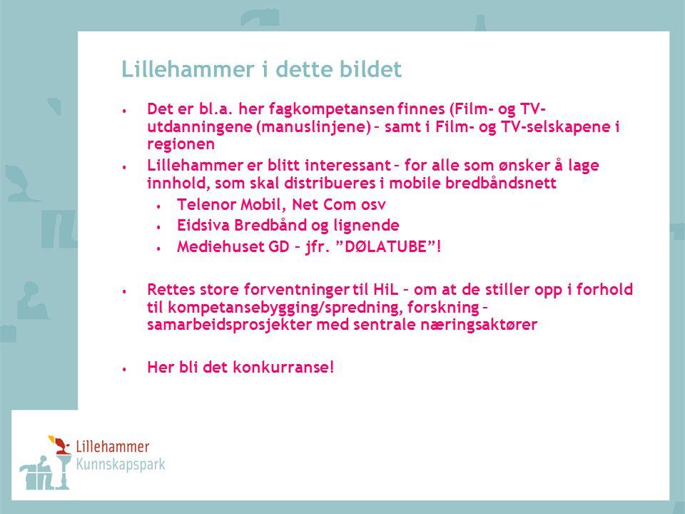Lillehammer i dette bildet • Det er bl.a. her fagkompetansen finnes (Film- og TV- utdanningene (manuslinjene) – samt i Film- og TV-selskapene i region