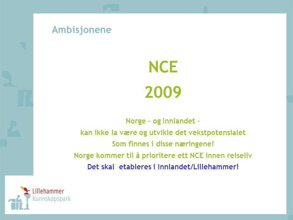 Ambisjonene NCE 2009 Norge – og Innlandet – kan ikke la være og utvikle det vekstpotensialet Som finnes i disse næringene! Norge kommer til å priorite