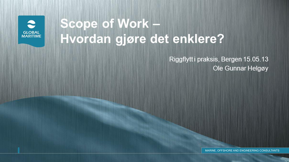 Scope of Work – Hvordan gjøre det enklere? Riggflytt i praksis, Bergen 15.05.13 Ole Gunnar Helgøy