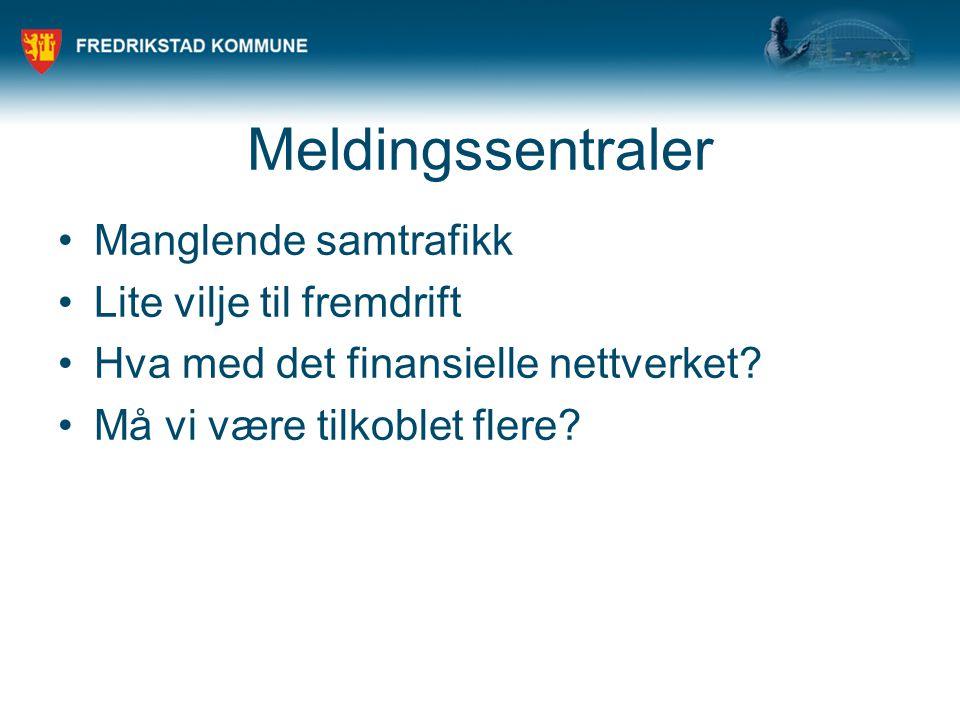 Meldingssentraler •Manglende samtrafikk •Lite vilje til fremdrift •Hva med det finansielle nettverket.