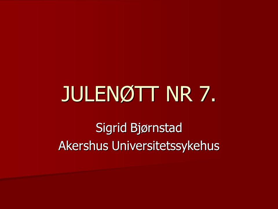 JULENØTT NR 7. Sigrid Bjørnstad Akershus Universitetssykehus