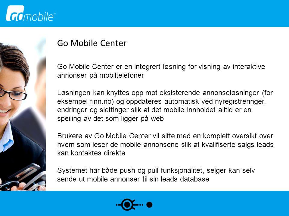 Go Mobile Center Go Mobile Center er en integrert løsning for visning av interaktive annonser på mobiltelefoner Løsningen kan knyttes opp mot eksister