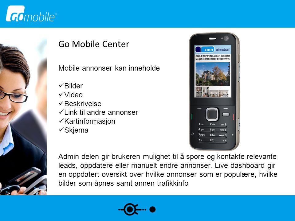 Go Mobile Center Mobile annonser kan inneholde  Bilder  Video  Beskrivelse  Link til andre annonser  Kartinformasjon  Skjema Admin delen gir bru