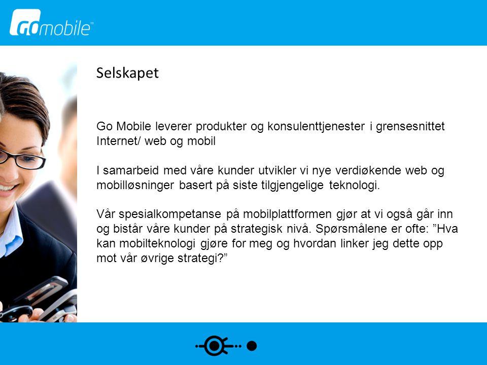 Selskapet Go Mobile leverer produkter og konsulenttjenester i grensesnittet Internet/ web og mobil I samarbeid med våre kunder utvikler vi nye verdiøk