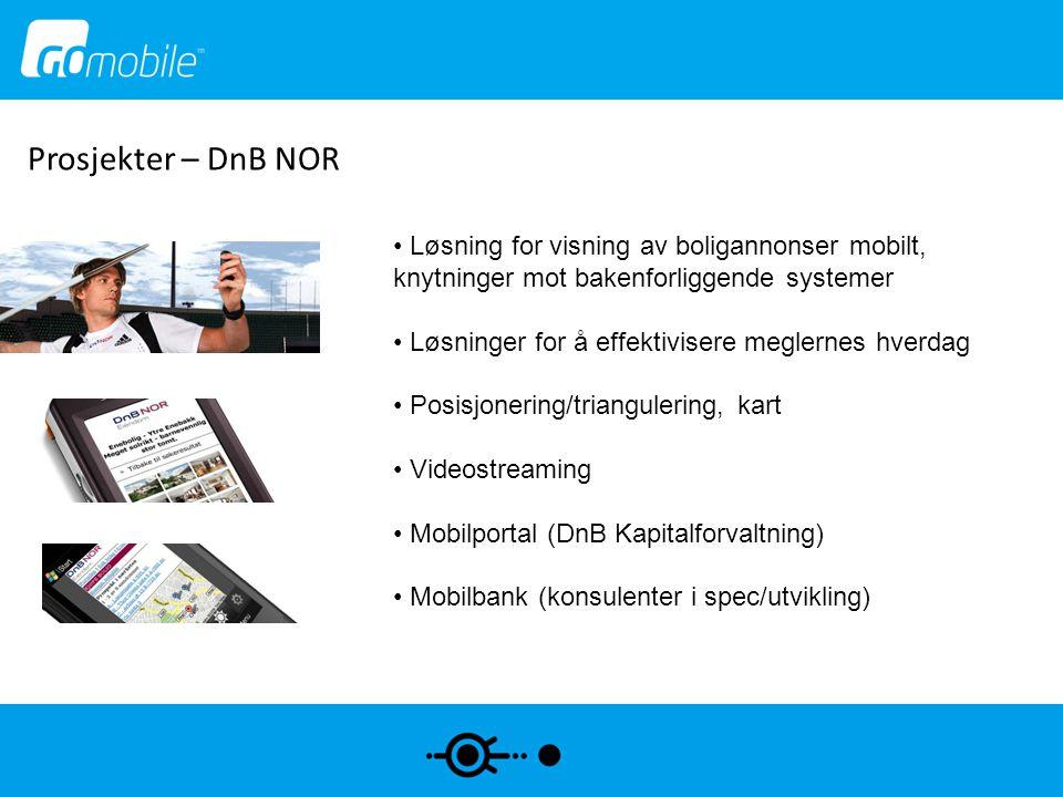Prosjekter – DnB NOR • Løsning for visning av boligannonser mobilt, knytninger mot bakenforliggende systemer • Løsninger for å effektivisere meglernes
