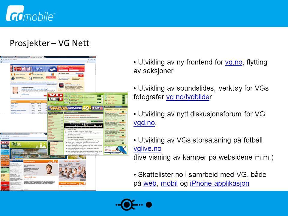 Prosjekter – VG Nett • Utvikling av ny frontend for vg.no, flytting av seksjonervg.no • Utvikling av soundslides, verktøy for VGs fotografer vg.no/lyd