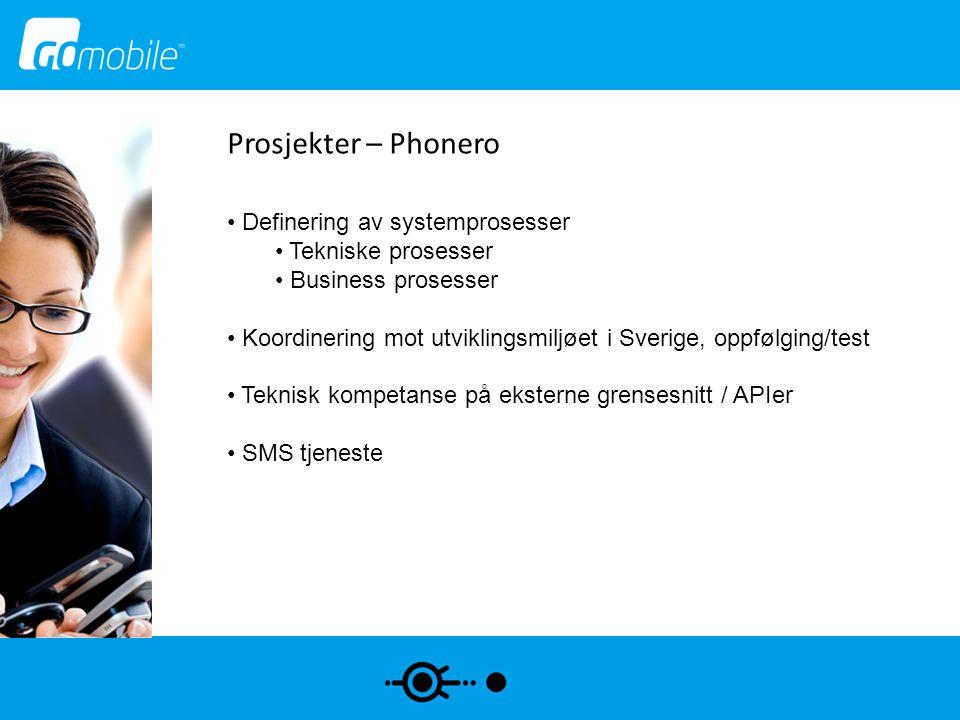 Prosjekter – Phonero • Definering av systemprosesser • Tekniske prosesser • Business prosesser • Koordinering mot utviklingsmiljøet i Sverige, oppfølg