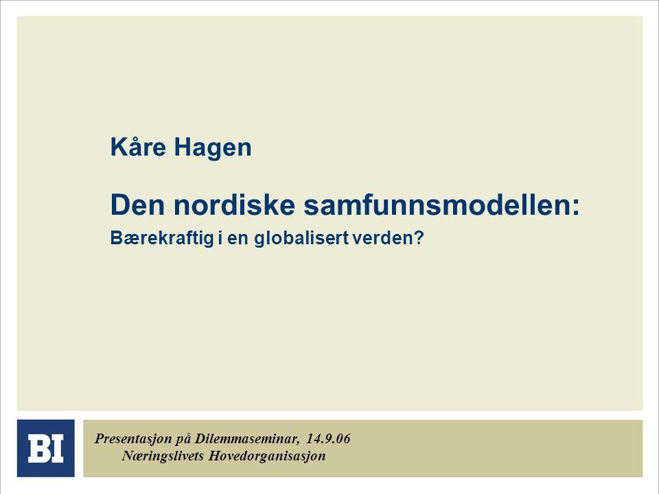Kåre Hagen Den nordiske samfunnsmodellen: Bærekraftig i en globalisert verden.