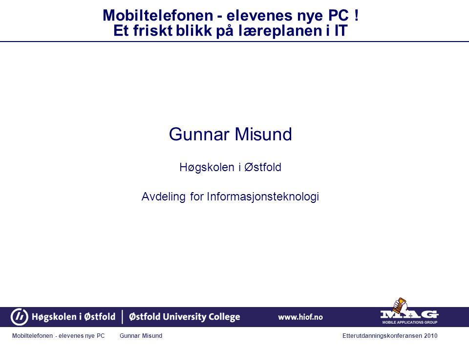 Mobiltelefonen - elevenes nye PC Gunnar MisundEtterutdanningskonferansen 2010 Mobiltelefonen - elevenes nye PC .
