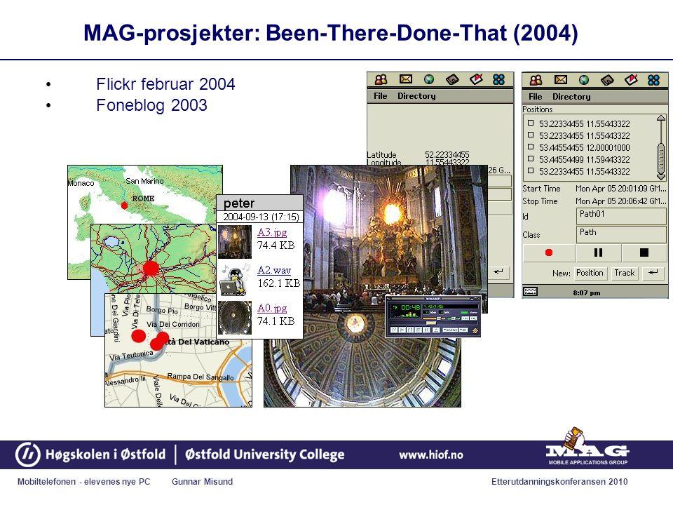 Mobiltelefonen - elevenes nye PC Gunnar MisundEtterutdanningskonferansen 2010 MAG-prosjekter: Been-There-Done-That (2004) • Flickr februar 2004 • Foneblog 2003
