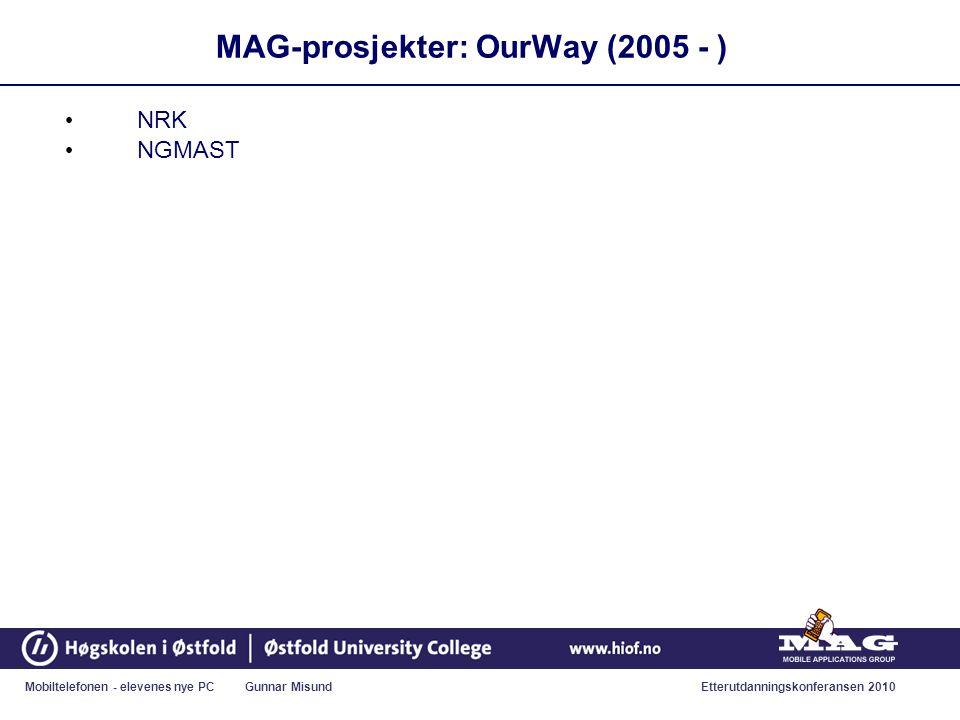 Mobiltelefonen - elevenes nye PC Gunnar MisundEtterutdanningskonferansen 2010 MAG-prosjekter: OurWay (2005 - ) • NRK • NGMAST