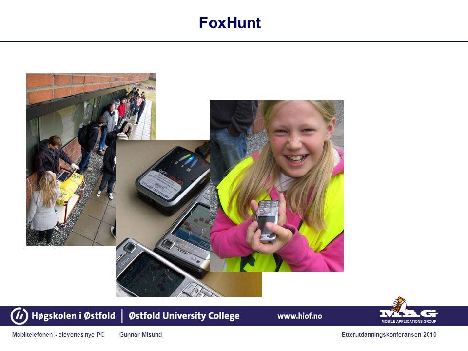 Mobiltelefonen - elevenes nye PC Gunnar MisundEtterutdanningskonferansen 2010 FoxHunt
