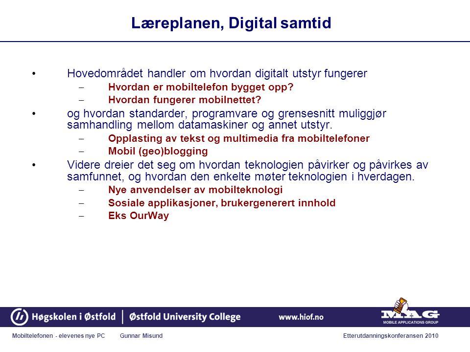 Mobiltelefonen - elevenes nye PC Gunnar MisundEtterutdanningskonferansen 2010 Læreplanen, Digital samtid • Hovedområdet handler om hvordan digitalt utstyr fungerer – Hvordan er mobiltelefon bygget opp.