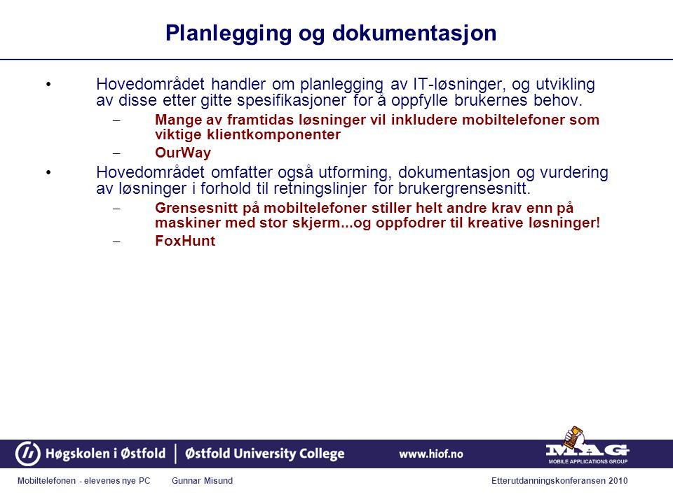 Mobiltelefonen - elevenes nye PC Gunnar MisundEtterutdanningskonferansen 2010 Planlegging og dokumentasjon • Hovedområdet handler om planlegging av IT-løsninger, og utvikling av disse etter gitte spesifikasjoner for å oppfylle brukernes behov.
