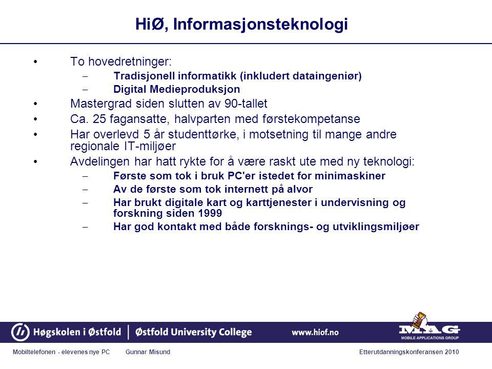 Mobiltelefonen - elevenes nye PC Gunnar MisundEtterutdanningskonferansen 2010 HiØ, Informasjonsteknologi • To hovedretninger: – Tradisjonell informatikk (inkludert dataingeniør) – Digital Medieproduksjon • Mastergrad siden slutten av 90-tallet • Ca.