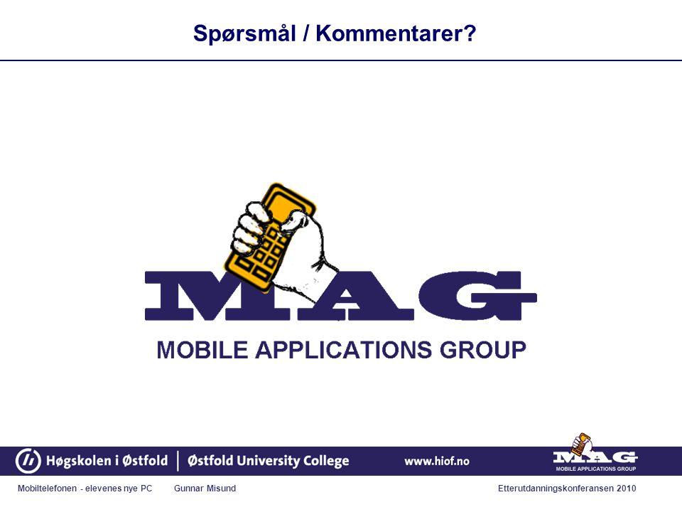 Mobiltelefonen - elevenes nye PC Gunnar MisundEtterutdanningskonferansen 2010 Spørsmål / Kommentarer?