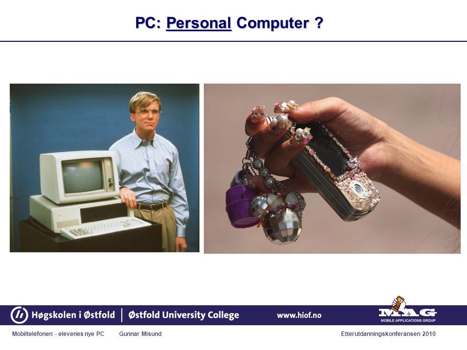 Mobiltelefonen - elevenes nye PC Gunnar MisundEtterutdanningskonferansen 2010 PC: Personal Computer .