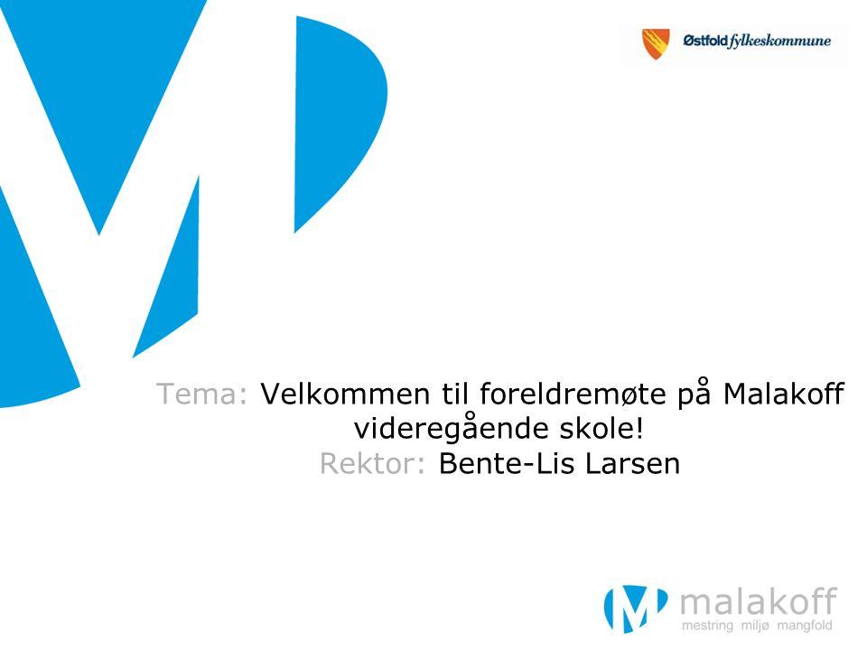 Tema: Velkommen til foreldremøte på Malakoff videregående skole! Rektor: Bente-Lis Larsen