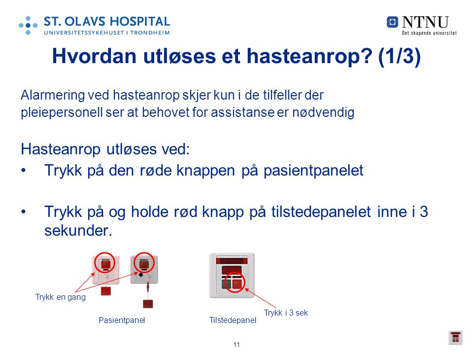 11 Hvordan utløses et hasteanrop? (1/3) Alarmering ved hasteanrop skjer kun i de tilfeller der pleiepersonell ser at behovet for assistanse er nødvend