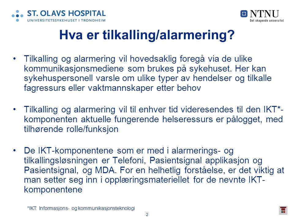 2 Hva er tilkalling/alarmering? •Tilkalling og alarmering vil hovedsaklig foregå via de ulike kommunikasjonsmediene som brukes på sykehuset. Her kan s