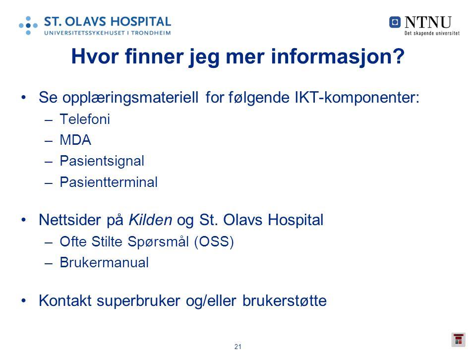 21 Hvor finner jeg mer informasjon? •Se opplæringsmateriell for følgende IKT-komponenter: –Telefoni –MDA –Pasientsignal –Pasientterminal •Nettsider på