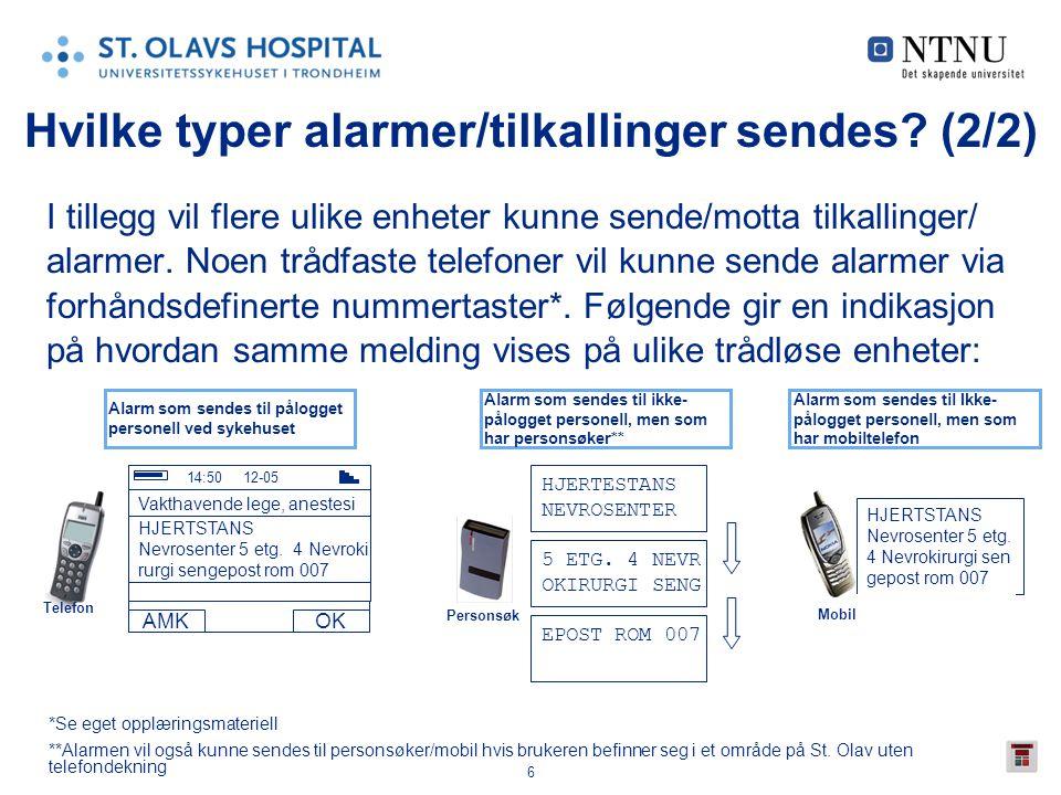 6 I tillegg vil flere ulike enheter kunne sende/motta tilkallinger/ alarmer. Noen trådfaste telefoner vil kunne sende alarmer via forhåndsdefinerte nu