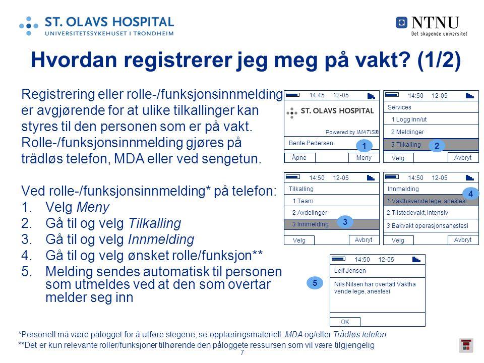 7 Tilkall: Leif Jensen 14:50 12-05 OK Nils Nilsen har overtatt Vaktha vende lege, anestesi Tilkall: Tilkalling 14:50 12-05 Avbryt Velg 1 Team 2 Avdeli