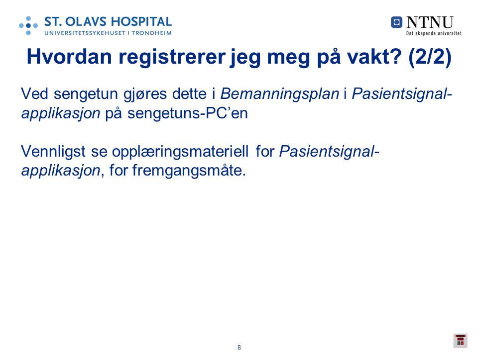 8 Hvordan registrerer jeg meg på vakt? (2/2) Ved sengetun gjøres dette i Bemanningsplan i Pasientsignal- applikasjon på sengetuns-PC'en Vennligst se o