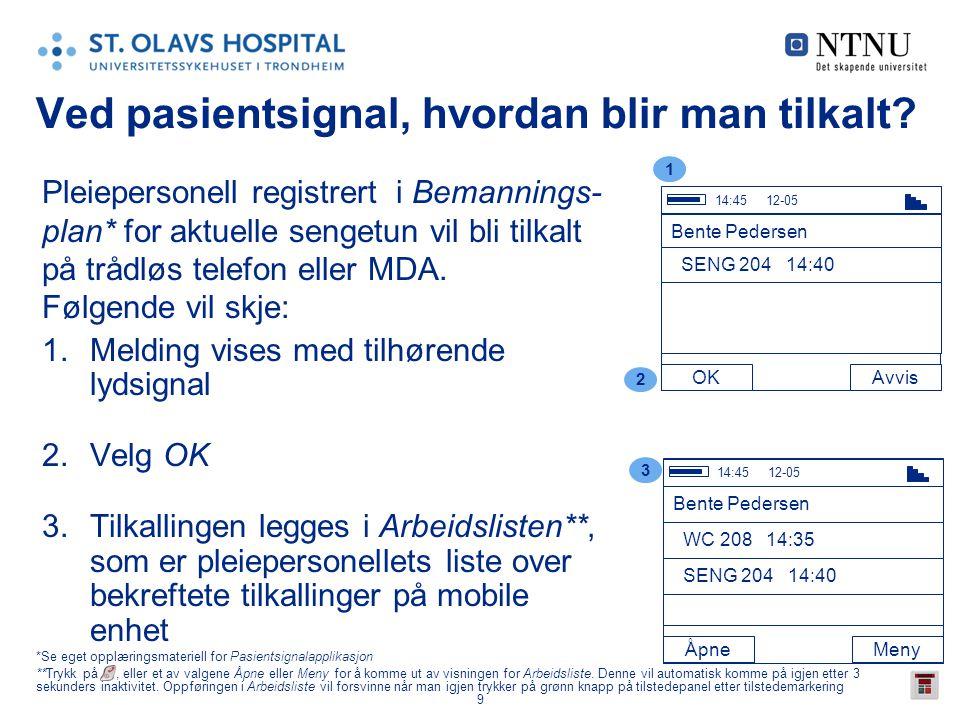 9 Ved pasientsignal, hvordan blir man tilkalt? Pleiepersonell registrert i Bemannings- plan* for aktuelle sengetun vil bli tilkalt på trådløs telefon