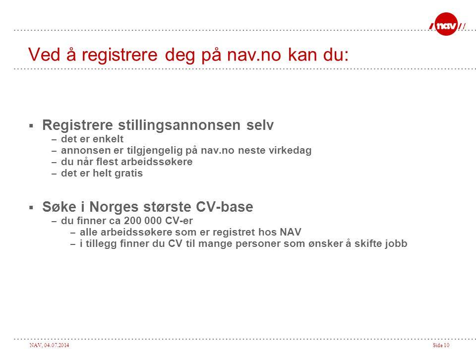 NAV, 04.07.2014Side 10 Ved å registrere deg på nav.no kan du:  Registrere stillingsannonsen selv – det er enkelt – annonsen er tilgjengelig på nav.no