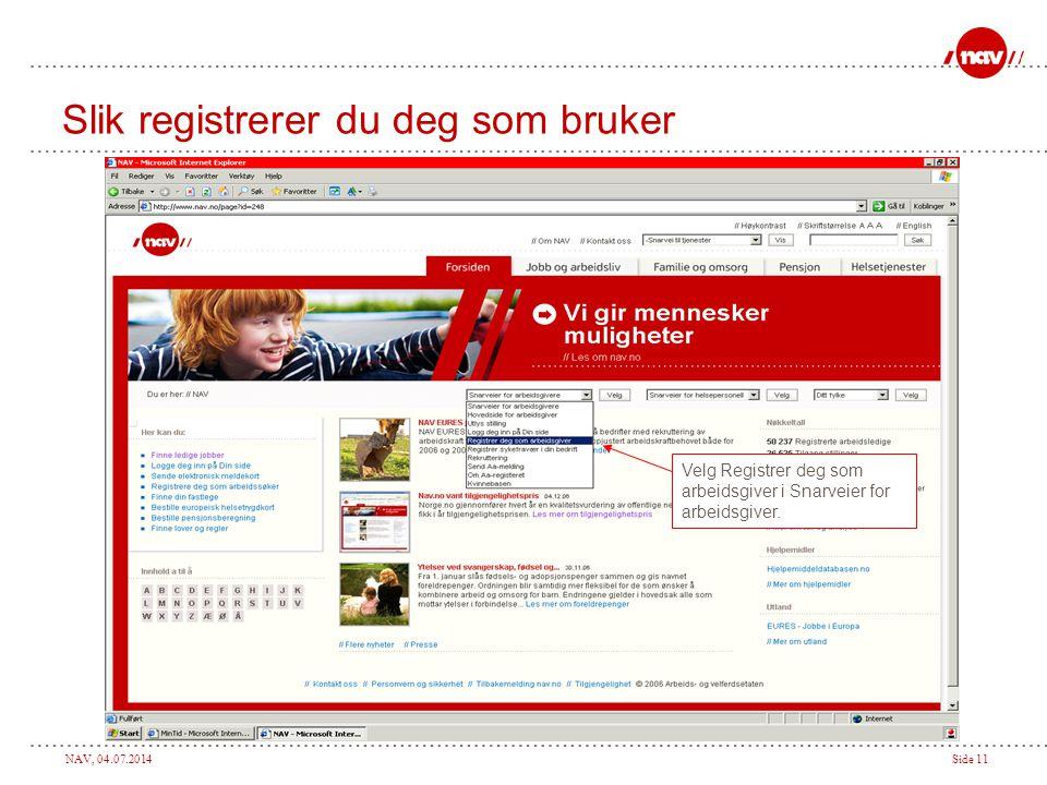 NAV, 04.07.2014Side 11 Slik registrerer du deg som bruker Velg Registrer deg som arbeidsgiver i Snarveier for arbeidsgiver.