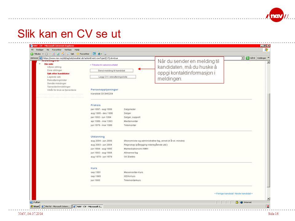 NAV, 04.07.2014Side 16 Slik kan en CV se ut Når du sender en melding til kandidaten, må du huske å oppgi kontaktinformasjon i meldingen.