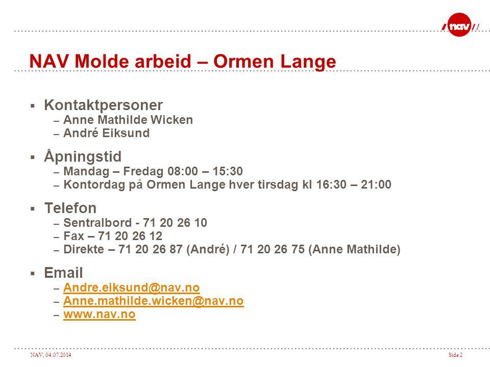 NAV, 04.07.2014Side 2 NAV Molde arbeid – Ormen Lange  Kontaktpersoner – Anne Mathilde Wicken – André Eiksund  Åpningstid – Mandag – Fredag 08:00 – 1