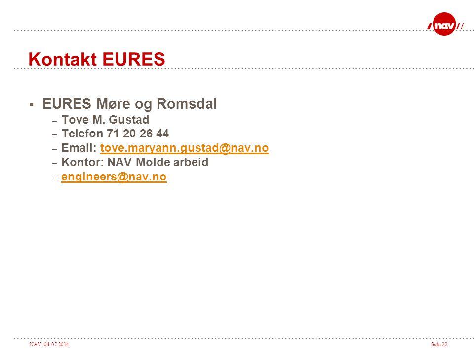 NAV, 04.07.2014Side 22 Kontakt EURES  EURES Møre og Romsdal – Tove M. Gustad – Telefon 71 20 26 44 – Email: tove.maryann.gustad@nav.notove.maryann.gu