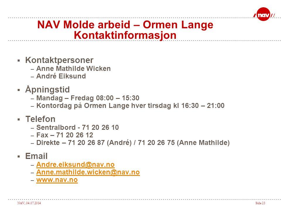 NAV, 04.07.2014Side 23 NAV Molde arbeid – Ormen Lange Kontaktinformasjon  Kontaktpersoner – Anne Mathilde Wicken – André Eiksund  Åpningstid – Manda