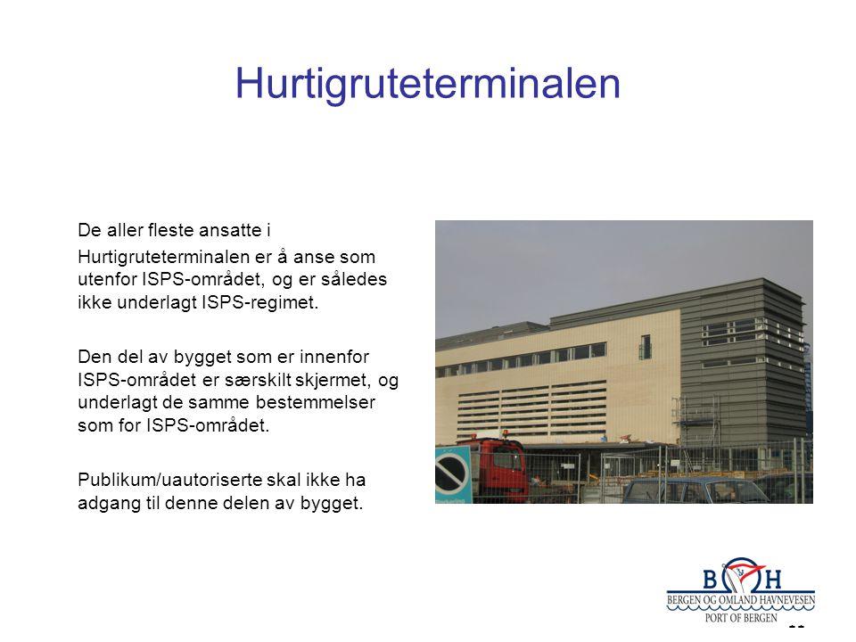 11 Hurtigruteterminalen De aller fleste ansatte i Hurtigruteterminalen er å anse som utenfor ISPS-området, og er således ikke underlagt ISPS-regimet.