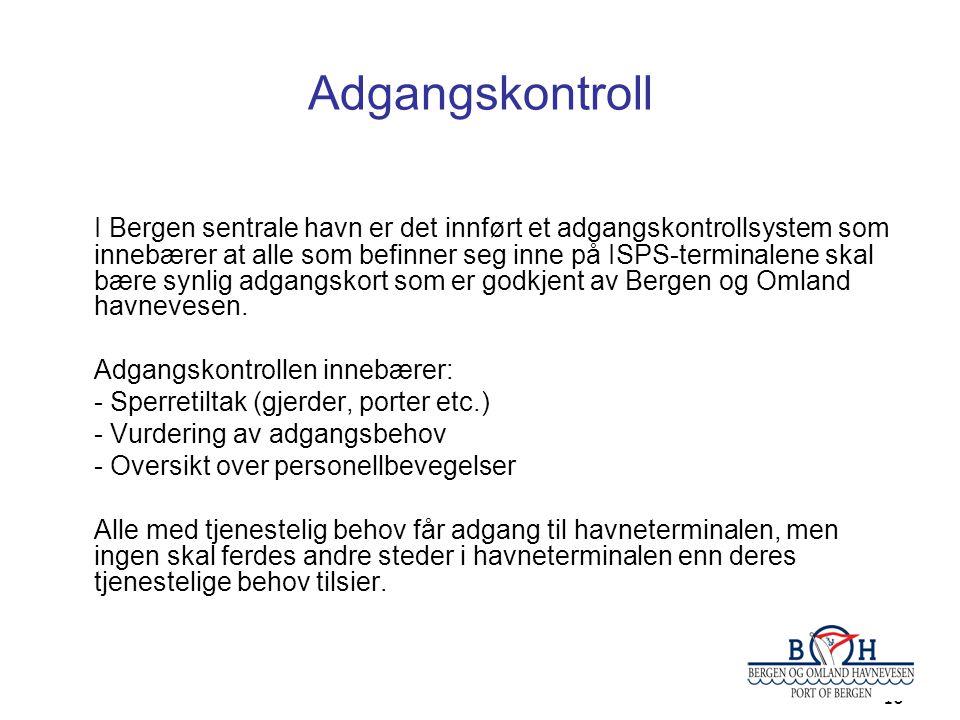 16 Adgangskontroll I Bergen sentrale havn er det innført et adgangskontrollsystem som innebærer at alle som befinner seg inne på ISPS-terminalene skal bære synlig adgangskort som er godkjent av Bergen og Omland havnevesen.