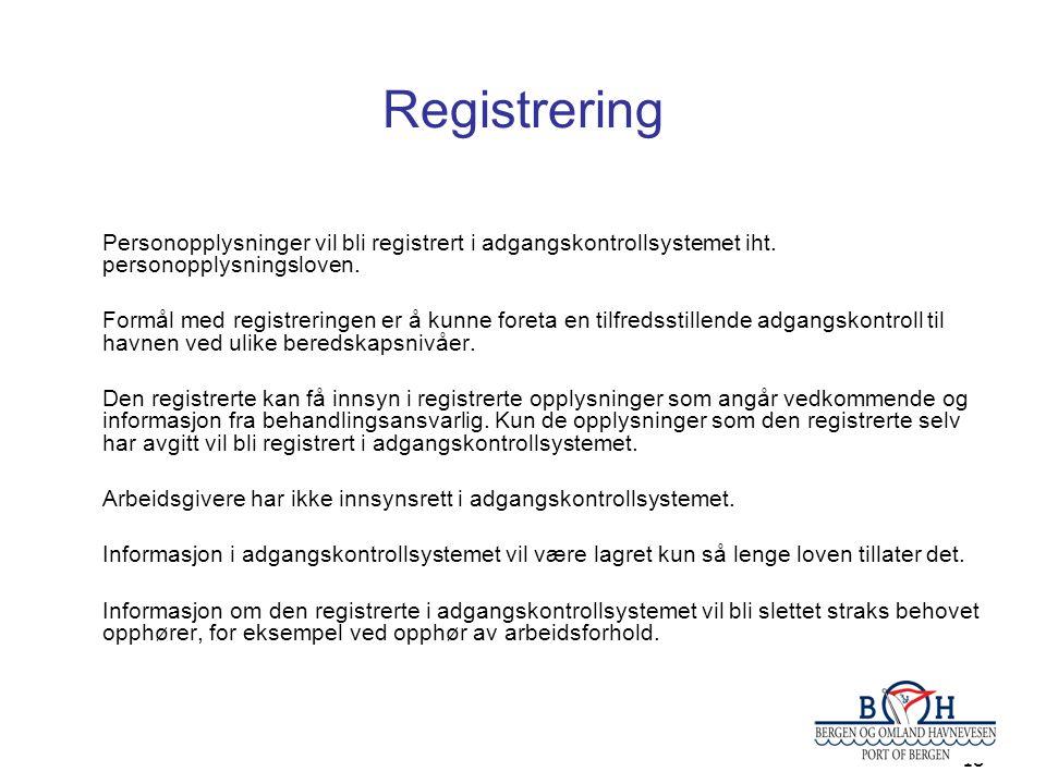 18 Registrering Personopplysninger vil bli registrert i adgangskontrollsystemet iht. personopplysningsloven. Formål med registreringen er å kunne fore