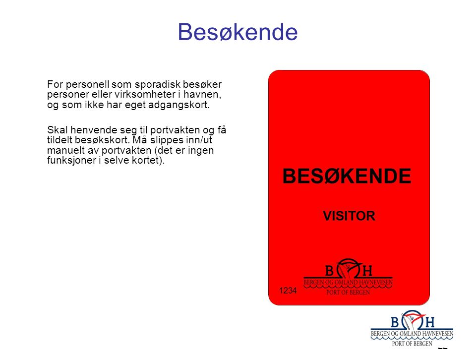 22 Besøkende For personell som sporadisk besøker personer eller virksomheter i havnen, og som ikke har eget adgangskort. Skal henvende seg til portvak